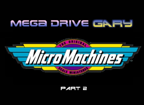 Mega Drive Gary Episode 1: Micro Machines Part 2