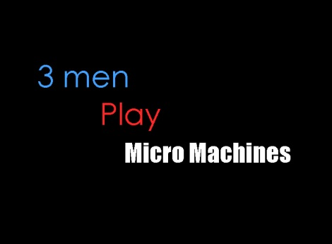 Blast Process Presents 3 Men Play Micro Machines